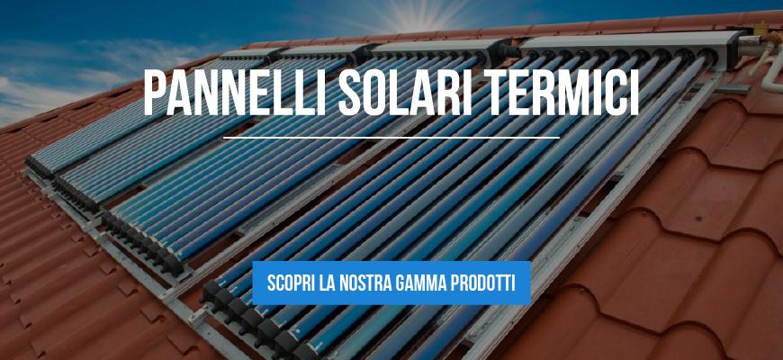 Pannelli Solari Termici - Produzione acqua sanitaria o integrazione impianto di riscaldamento